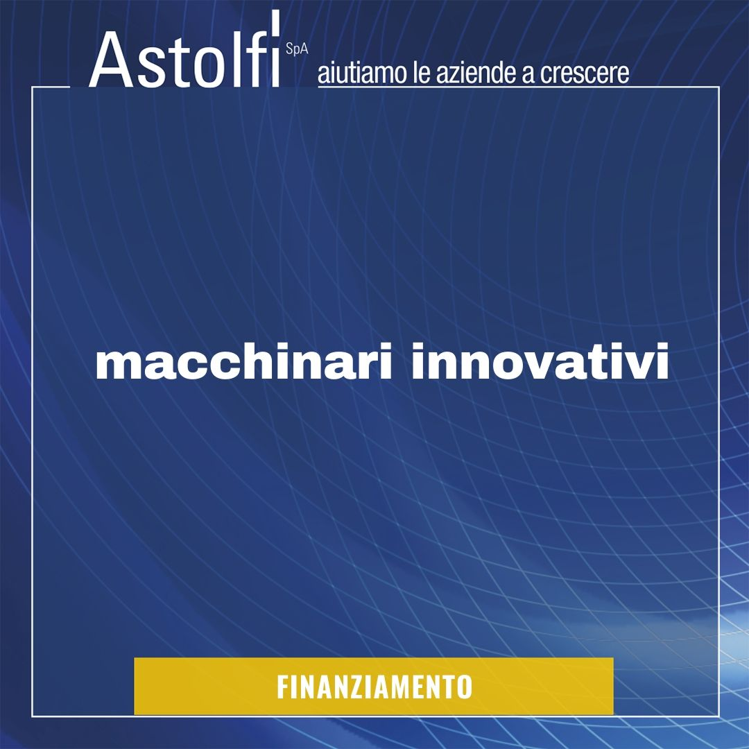 FINANZIAMENTO: Macchinari Innovativi